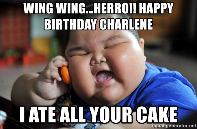 Wing Wingherro Happy Birthday Charlene I Ate All Your Cake