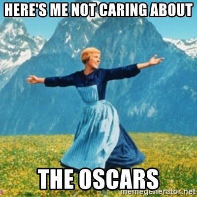 Heres Me Not Caring About The Oscars Sound Of Music Lady Meme