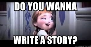 frozen do you want to build a snowman - Do you wanna  write a story?