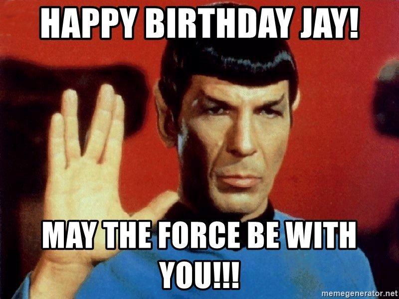 happy birthday jay may the force be with you happy birthday jay! may the force be with you!!! star trek