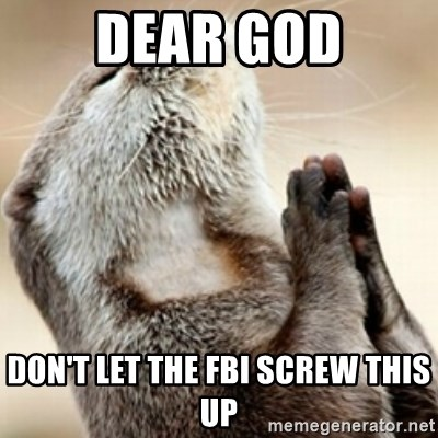Praying Otter - dear god don't let the fbi screw this up