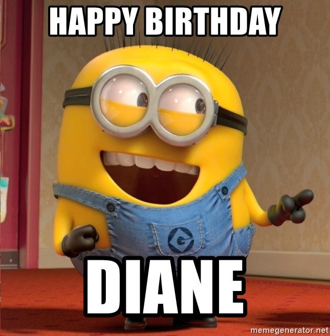 happy birthday diane happy birthday diane dave le minion meme generator