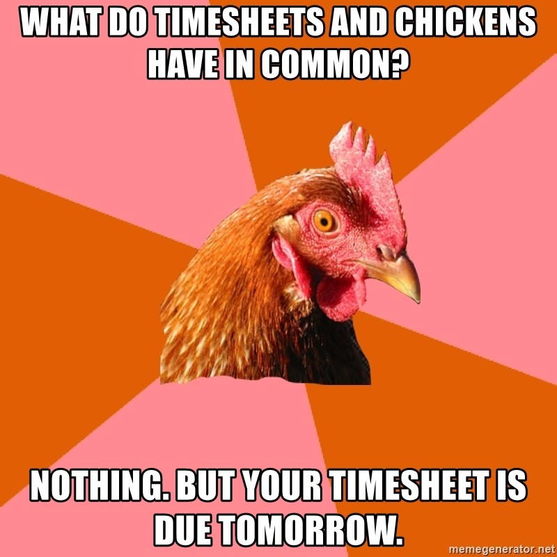 WHAT DO TIMESHEETS AND CHICKENS HAVE IN COMMON? NOTHING