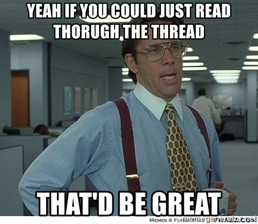 Yeah If You Could Just - Yeah If You Could Just Read thorugh the thread That'd be great