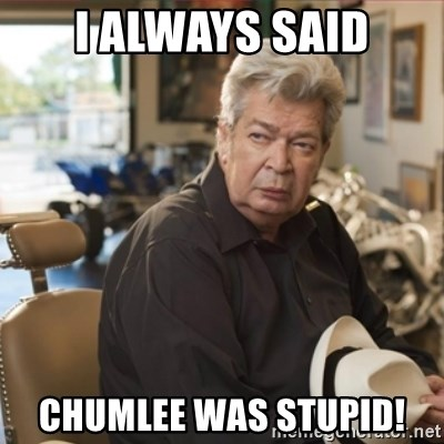 old man pawn stars - I ALWAYS SAID CHUMLEE WAS STUPID!