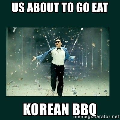 Us About To Go Eat Korean Bbq Gangnam Style Psy Meme Generator