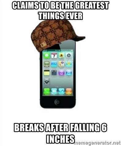 Scumbag iPhone 4 - Claims to be the greatest things ever Breaks after falling 6 inches