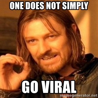 One Does Not Simply - ONE DOES NOT SIMPLY GO VIRAL