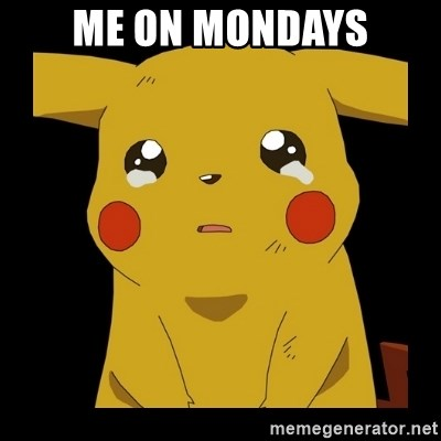 Pikachu crying - me on mondays