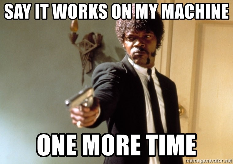 say it works on my machine one more time - Samuel L Jackson | Meme ...