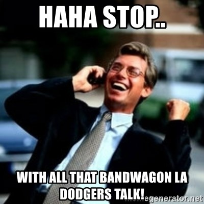 HaHa! Business! Guy! - Haha stop.. With all that bandwagon la dodgers talk!