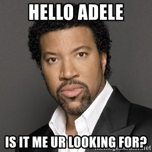 Hello Adele Is It Me Ur Looking For Lionel Richie Meme Generator