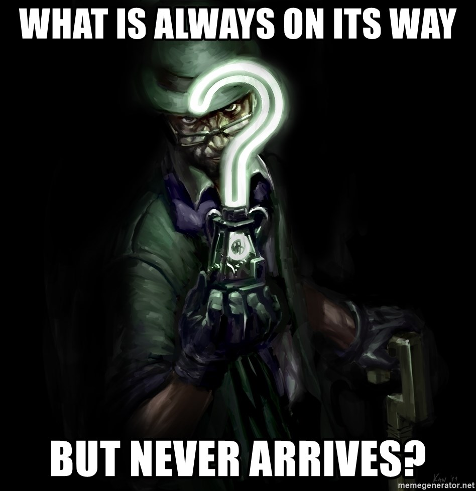 What Is Always On Its Way But Never Arrives Riddle Riddler Meme