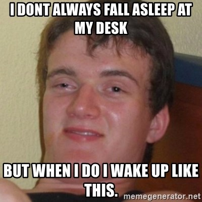 I Dont Always Fall Asleep At My Desk