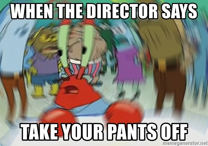Blurry Mr Krab - When the director says  take your pants off