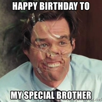 Jim Carrey - HAPPY BIRTHDAY TO MY SPECIAL BROTHER