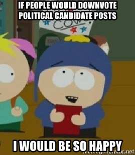 Craig would be so happy - If people would downvote political candidate posts I would be so happy