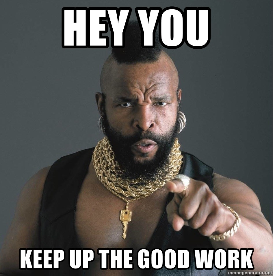 keep up the great work meme