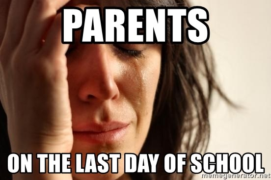 parents on the last day of school - First World Problems | Meme