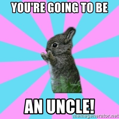 yAy FoR LifE BunNy - You're going to be  an Uncle!