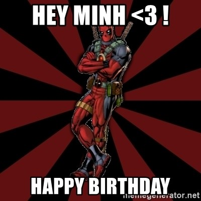 FTFW Deadpool - HEY MINH <3 ! HAPPY BIRTHDAY