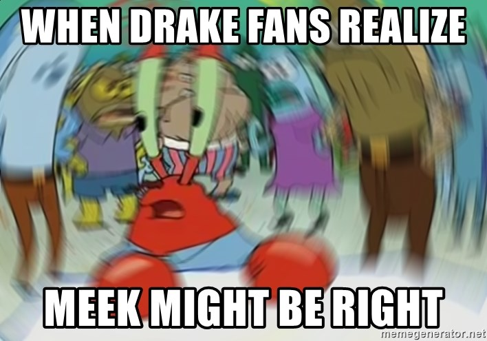 Blurry Mr Krab - when drake fans realize  meek might be right