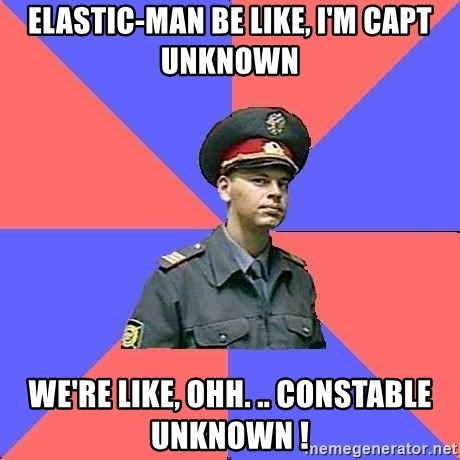 Elastic Man Be Like I M Capt Unknown We Re Like Ohh