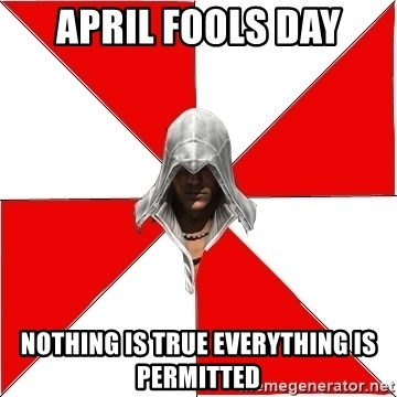 April Fools Day Nothing Is True Everything Is Permitted