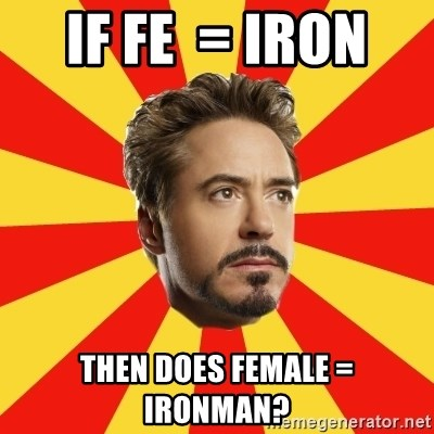 Leave it to Iron Man - if FE  = Iron  Then does Female =  Ironman?