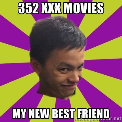 352 Xxx Movies My New Best Friend Sleezy Mexican Meme Generator
