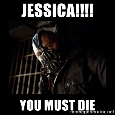 Bane Meme - Jessica!!!! You must die