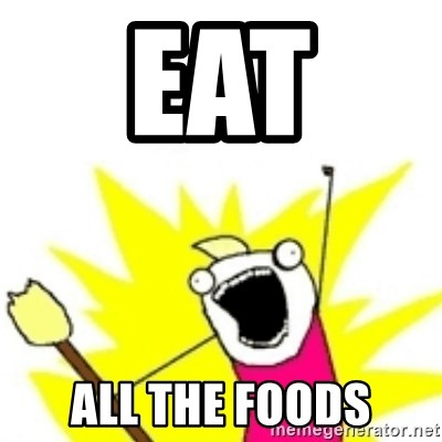 x all the y - EAT  ALL THE FOODS