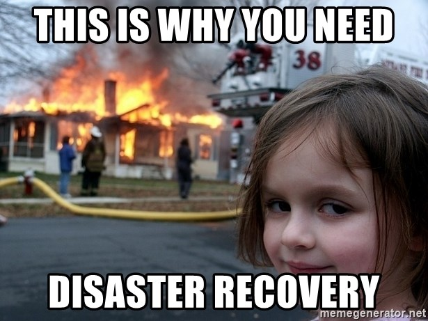 Disaster Girl - this is why you need disaster recovery