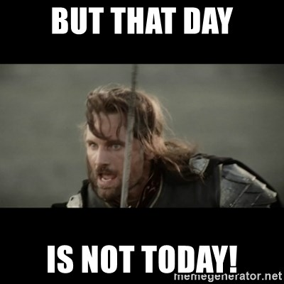 but-that-day-is-not-today.jpg