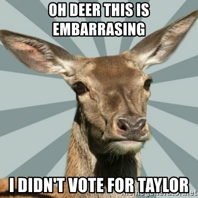 Comox Valley Deer - OH DEER THIS IS EMBARRASING I DIDN'T VOTE FOR TAYLOR