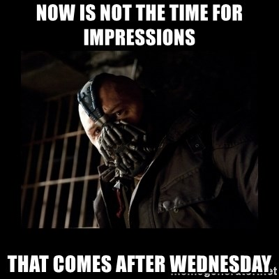 Bane Meme - Now is not the time for impressions that comes after wednesday