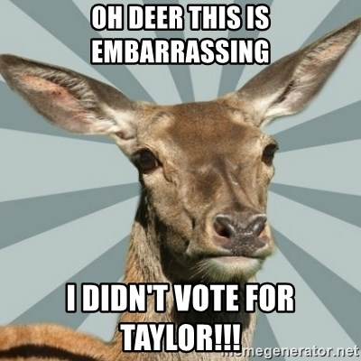 Comox Valley Deer - OH DEER THIS IS EMBARRASSING I DIDN'T VOTE FOR TAYLOR!!!