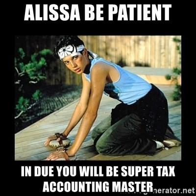 Alissa Be Patient In Due You Will Be Super Tax Accounting Master