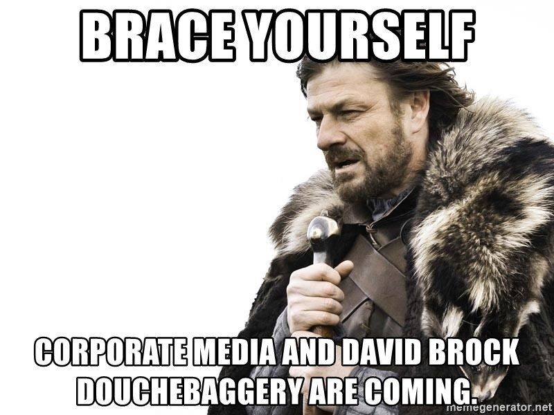 Brace Yourself Corporate media and David Brock douchebaggery are coming. -  Winter is Coming | Meme Generator