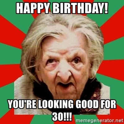 Crazy Old Lady - Happy Birthday!  You're looking good for 30!!!