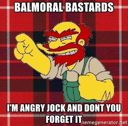 Angry Scotsman - Balmoral Bastards I'm Angry Jock and dont you forget it