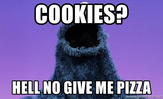 Cookie Monster Advice - Cookies? Hell no give me pizza
