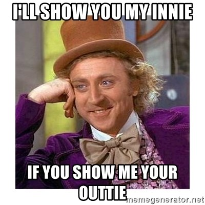 Willy Wanka - I'll show you my innie If you show me your outtie