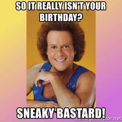 Richard Simmons - So It Really Isn't Your Birthday? Sneaky Bastard!