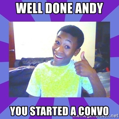 Well Done! - Well done Andy  You started a convo