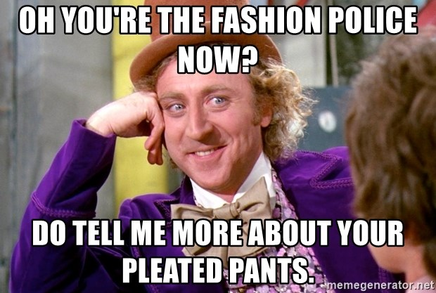 67819550 oh you're the fashion police now? do tell me more about your pleated