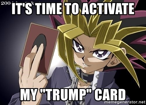 It S Time To Activate My Trump Card Yugioh Card Meme Generator
