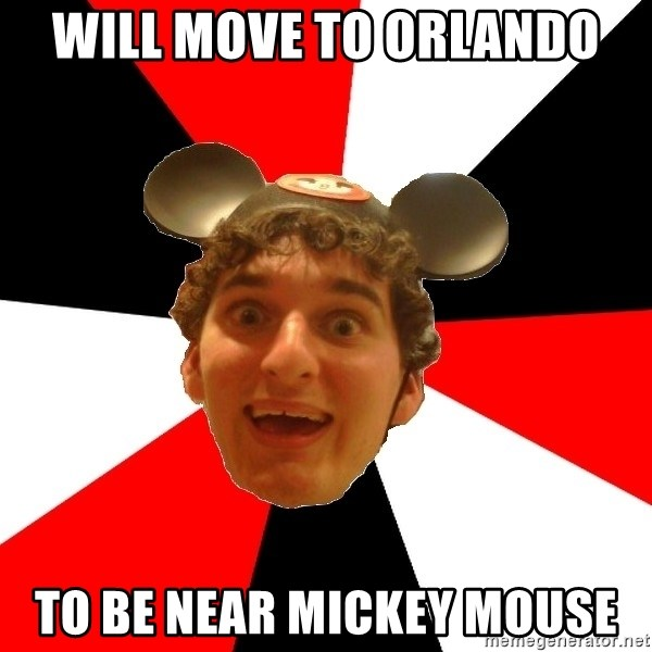 Disney Nerd - will move to orlando to be near mickey mouse