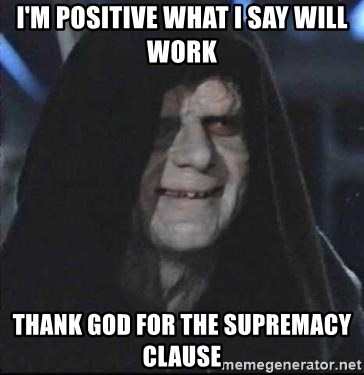 darth sidious mun - i'm positive what i say will work  thank god for the supremacy clause