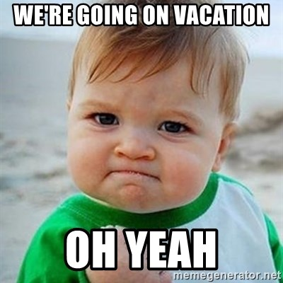 Victory Baby - we're going on vacation Oh yeah